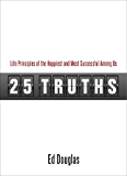 25 Truths: Life Principles of the Happiest & Most Successful Among Us