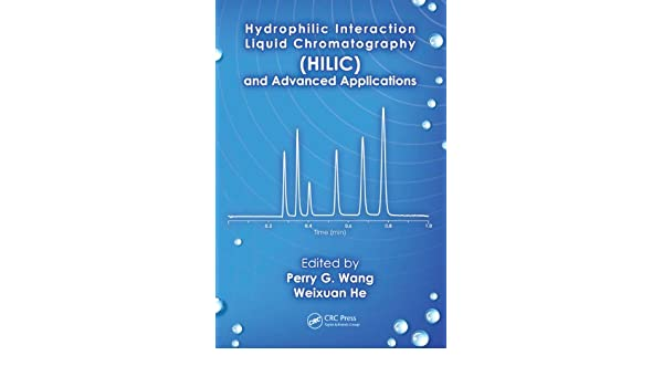 hydrophilic interaction liquid chromatography hilic and advanced applications wang perry g he weixuan