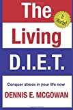 The Living D. I. E. T. : Conquer Stress in Your Life Now, Dennis McGowan, 1500550000