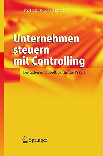 Unternehmen steuern mit Controlling: Leitfaden und Toolbox für die Praxis: Leitfaden Und Toolbox Fur Die Praxis