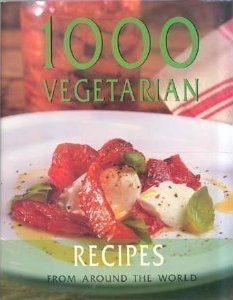 1000 Vegetarian Recipes From Around the World (1000 Vegetarian Recipes From Around The World)