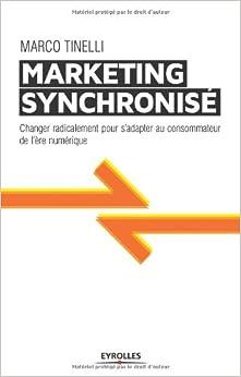 Le marketing synchronisé : changer radicalement pour sadapter au consommateur de lère numérique