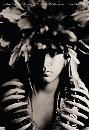 (Northern Plains Native Americans: A Modern Wet Plate Perspective)