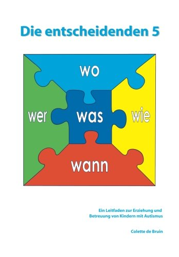 Die entscheidenden 5: Ein Leitfaden zur Erziehung und Betreuung von Kindern mit Autismus.