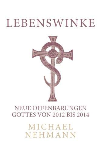 Lebenswinke - Band 3: Neue Offenbarungen Gottes von 2012 bis 2014