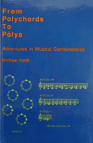From Polychords to Polya : Adventures in Musical Combinatorics Michael Keith