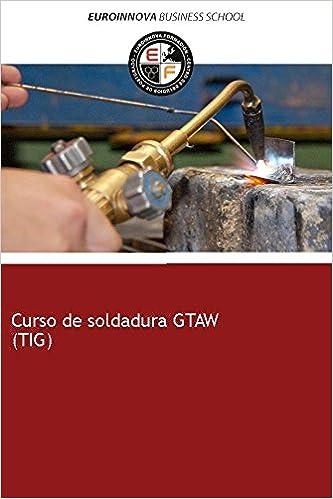 Libro de Curso de soldadura GTAW (TIG): Amazon.es: Euroinnova Formación: Libros