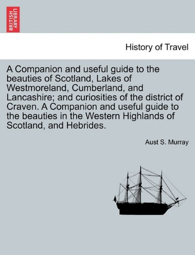 A Companion and useful guide to the beauties of Scotland, Lakes of Westmoreland, Cumberland, and Lancashire; and curiosities of the district of Craven. ... VOL. I, THIRD EDITION pdf epub