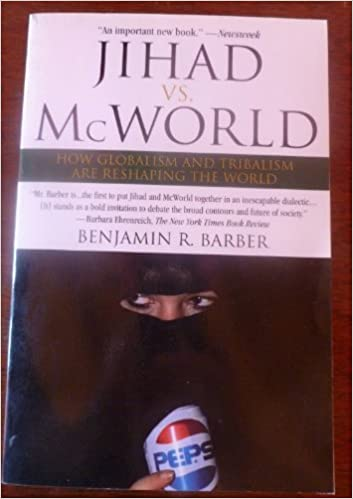 Jihad vs. McWorld,How Globalism and Tribalism Are Reshaping the World, 1996 publication