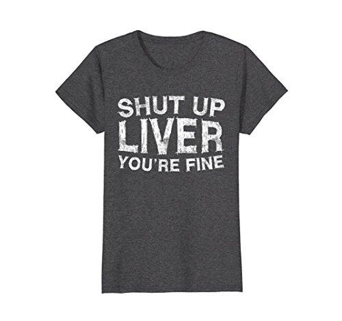 Womens Shut Up Liver You're Fine T-Shirt Funny Drinking Shirt Medium Dark (Wine Drinking T-shirt)
