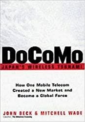 DOCOMO- Japan's Wireless Tsunami: How One Mobile Telecom Created a New Market and Became a Global Force