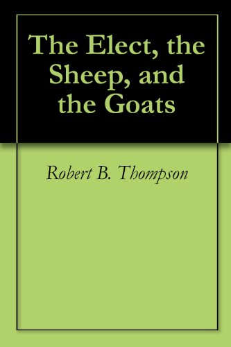 The Elect, the Sheep, and the Goats (Multitudes Multitudes In The Valley Of Decision)