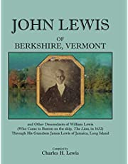 John Lewis of Berkshire, Vermont, and Other Descendants of William Lewis (Who Came to Boston on the Ship the Lion in 1632) Through His Grandson Jame