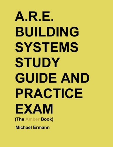 A.R.E. Building Systems Study Guide and Practice Exam (The Amber Book)
