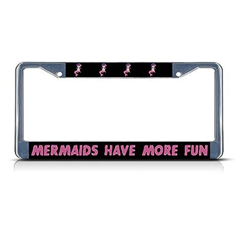 mermaids have more fun chrome license plate frame tag holder - Mermaid License Plate Frame