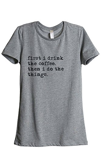 First Drink Coffee Do Things Women's Fashion Relaxed T-Shirt Tee Heather Grey Medium