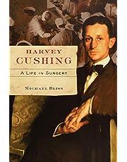 Harvey Cushing : A Life in Surgery