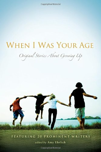When I Was Your Age: Volumes I and II: Original Stories About Growing Up