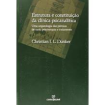 Estrutura e Constituição da Clínica Psicanalítica. Uma Arqueologia das Práticas de Cura, Psicoterapia e Tratamento