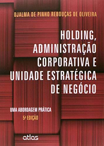 Holding, Administração Corporativa E Unidade Estratégica De Negócio: Uma Abordagem Prática