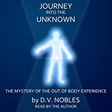 Journey into the Unknown: The Mystery of the Out of Body Experience Audiobook by D.V. Nobles Narrated by D.V. Nobles