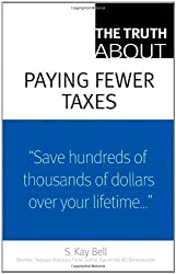 The Truth About Paying Fewer Taxes by S. Kay Bell (2009-01-16)