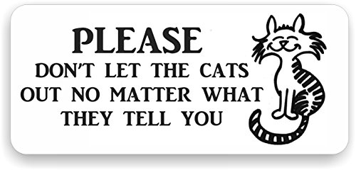 - MySigncraft Please Don't Let The Cats Out - No Matter What They Tell You - 4 X 9 - Aluminum Sign