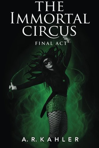 Read Online The Immortal Circus: Final Act (Cirque des Immortels) ebook