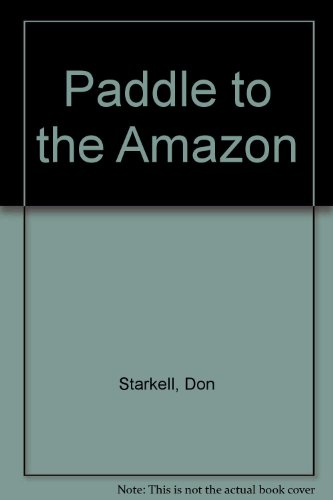 Paddle to the Amazon: A Father and Son's Incredible Canoe Trip from Winnipeg to the Amazon River