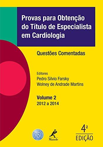 Provas Para Obtenção Do Título De Especialista Em Cardiologia: Questões Comentadas - 2012 A 2014