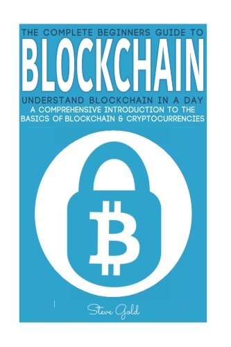 Blockchain: Understand Blockchain in a Day: A Comprehensive Introduction to the Basics of Blockchain & Cryptocurrencies (Blockchain, Cryptocurrencies, ... Blockchain Guide Programming, Digital Money)