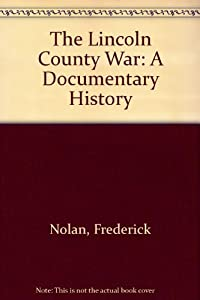 The Lincoln County War: A Documentary    book by Frederick Nolan