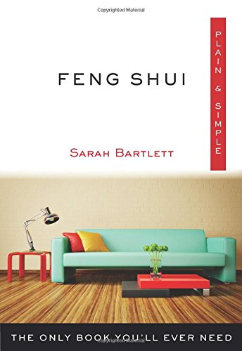 Download Feng Shui Plain & Simple: The Only Book You'll Ever Need (Plain & Simple Series) PDF