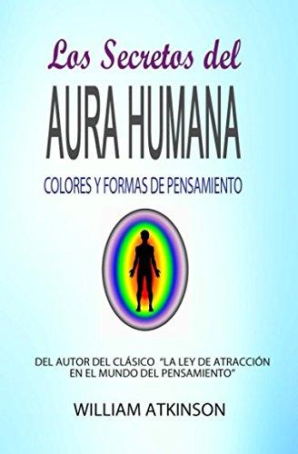 El Aura Humana: : Colores Astrales y Formas de Pensamiento (Spanish Edition) [William Atkinson - Marcela Allen Herrera] (Tapa Blanda)