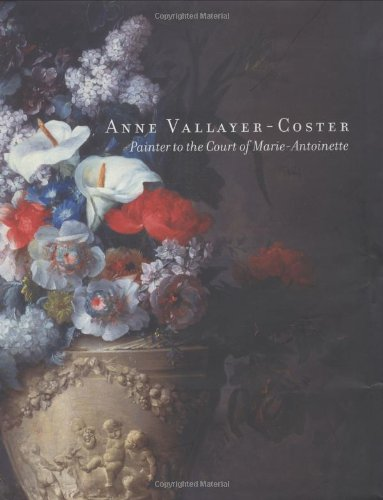 Anne Vallayer Coster: Painter to the Court of Marie Antoinette