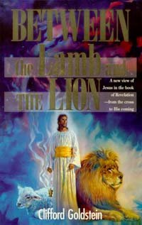 Between the Lamb and the Lion: A New View of Jesus in the Book of Revelation, from the Cross to His Coming