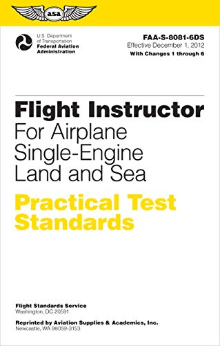 (Flight Instructor Practical Test Standards for Airplane Single-Engine Land and Sea: FAA-S-8081-6D (Practical Test Standards series) )