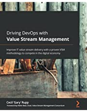 Driving DevOps with Value Stream Management: Improve IT value stream delivery with a proven VSM methodology to compete in the digital economy