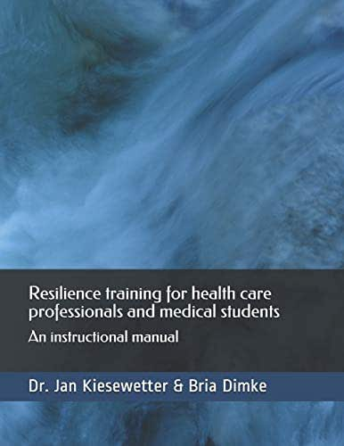 Resilience training for health care professionals and medical students: An instructional manual (Instructional Manuals for Health Professions Education)