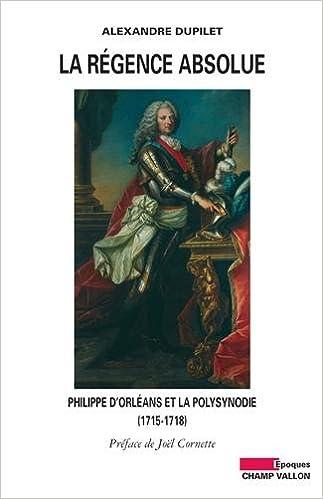 Livre gratuits en ligne La Régence absolue - Philippe d'Orléans et la polysynodie pdf, epub