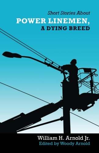 Short stories about power linemen a dying breed william h arnold short stories about power linemen a dying breed william h arnold jr woody arnold 9781532939945 amazon books fandeluxe Image collections