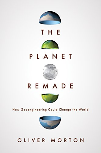 The Planet Remade: How Geoengineering Could Change the World cover