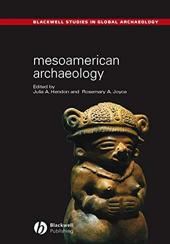 Mesoamerican Archaeology  Theory And Practice  Blackwell Studies In Global Archaeology