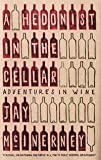 A Hedonist in the Cellar : Adventures in Wine
