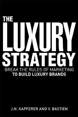The Luxury Strategy: Break the Rules of Marketing to Build Luxury - Luxury Brands Shop