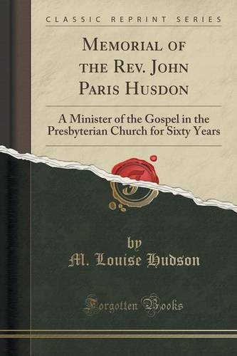 Read Online Memorial of the Rev. John Paris Husdon: A Minister of the Gospel in the Presbyterian Church for Sixty Years (Classic Reprint) pdf epub