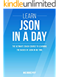 JSON: Learn JSON In A DAY! - The Ultimate Crash Course to Learning the Basics of JSON In No Time (JSON, JSON Course, JSON Development, JSON Books)