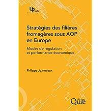 Stratégies des filières fromagères sous AOP en Europe: Modes de régulation et performance économique (Update Sciences & technologies) (French Edition)