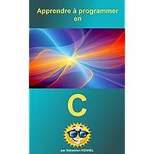 Apprendre à programmer en C (Apprendre à programmer avec un nouveau langage) (French Edition)