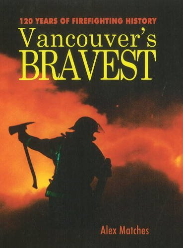 Vancouvers Bravest: 120 Years of Firefighting History PDF Text fb2 ebook